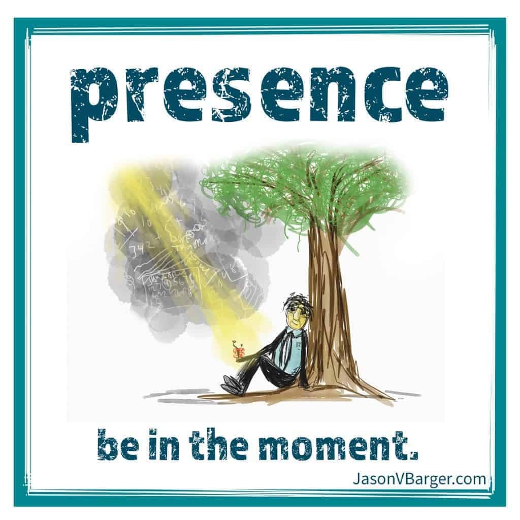 Be Present and Available