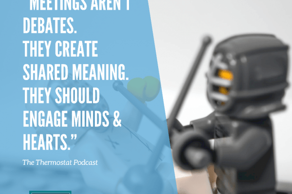 """Image that has text """"meetings arent debates. They create shared meaning. They should engage minds & hearts."""" with an image of a lego knight ready for battle. Impactful Meetings: Discussion vs. Dialogue"""